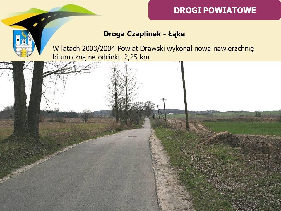 DROGI POWIATOWE Droga Czaplinek - Łąka
