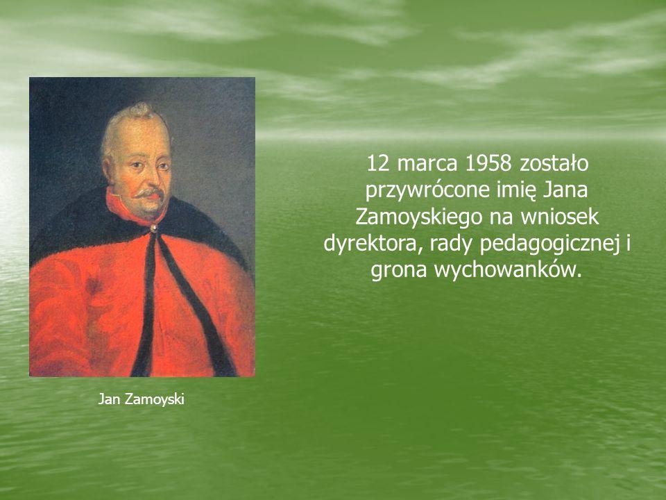 12 marca 1958 zostało przywrócone imię Jana Zamoyskiego na wniosek dyrektora, rady pedagogicznej i grona wychowanków.