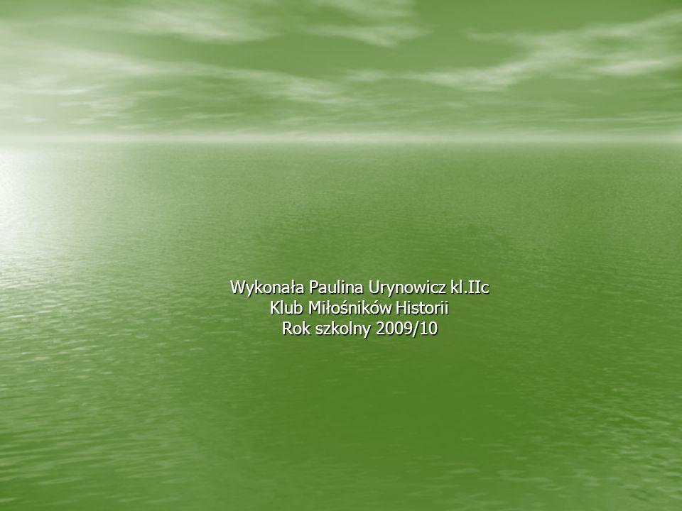 Wykonała Paulina Urynowicz kl.IIc Klub Miłośników Historii