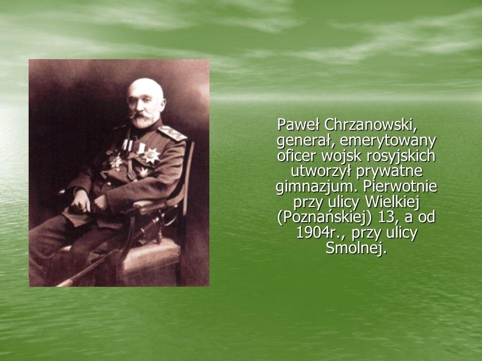 Paweł Chrzanowski, generał, emerytowany oficer wojsk rosyjskich utworzył prywatne gimnazjum.