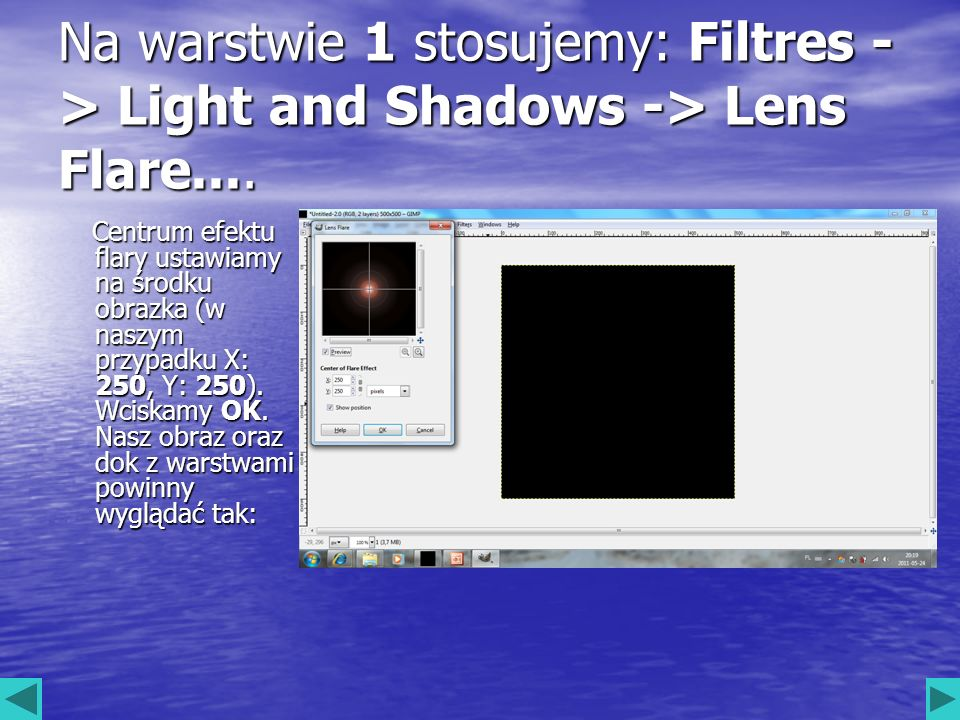 Na warstwie 1 stosujemy: Filtres -> Light and Shadows -> Lens Flare....