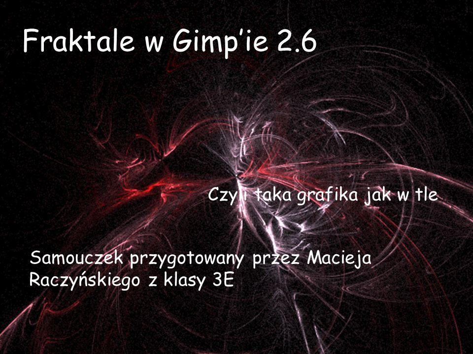 Fraktale w Gimp'ie 2.6 Czyli taka grafika jak w tle