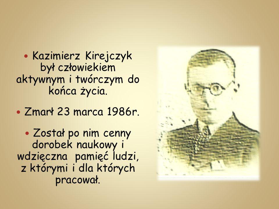 Kazimierz Kirejczyk był człowiekiem aktywnym i twórczym do końca życia.
