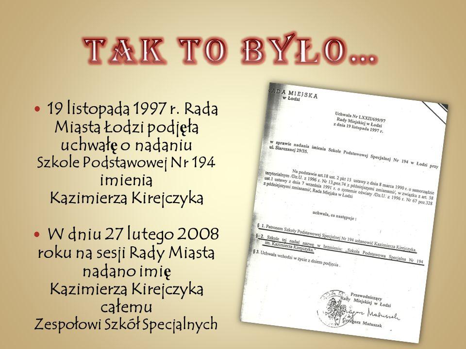 TAK TO BYŁO… 19 listopada 1997 r. Rada Miasta Łodzi podjęła uchwałę o nadaniu. Szkole Podstawowej Nr 194 imienia.