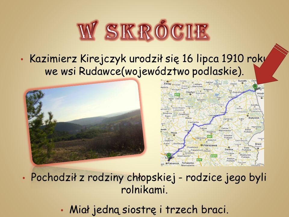 W SKRÓCIE Kazimierz Kirejczyk urodził się 16 lipca 1910 roku