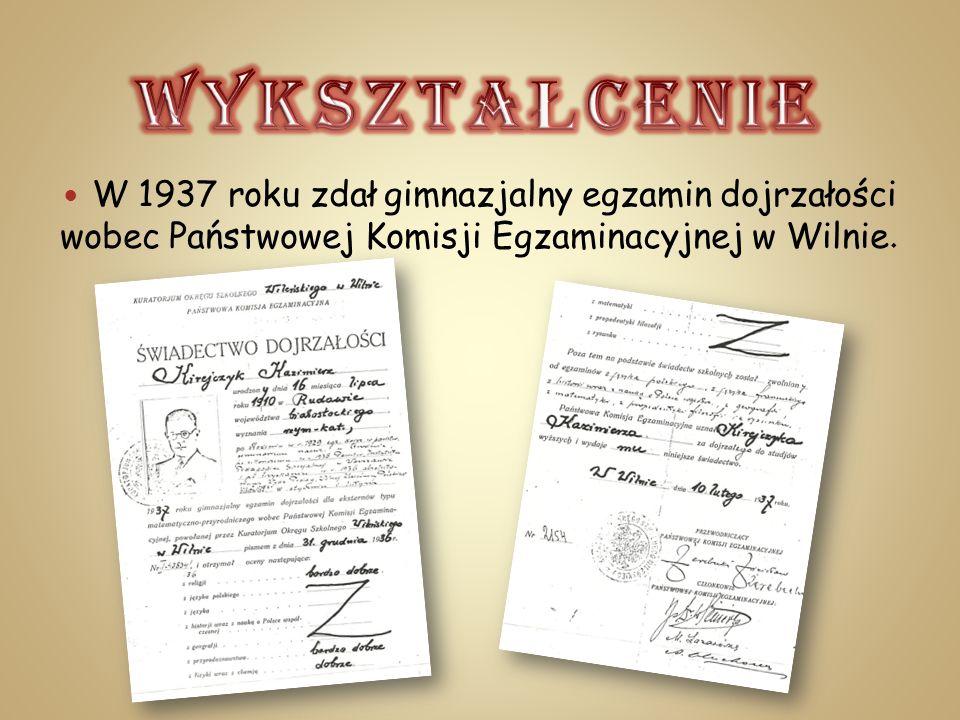 WYKSZTAŁCENIEW 1937 roku zdał gimnazjalny egzamin dojrzałości wobec Państwowej Komisji Egzaminacyjnej w Wilnie.