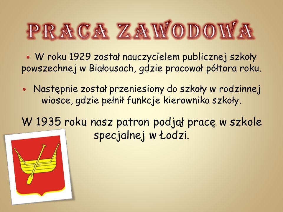 W 1935 roku nasz patron podjął pracę w szkole specjalnej w Łodzi.