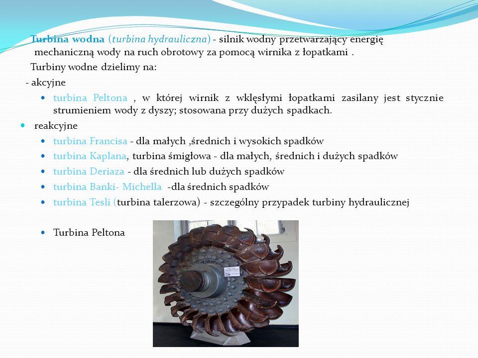 Turbina wodna (turbina hydrauliczna) - silnik wodny przetwarzający energię mechaniczną wody na ruch obrotowy za pomocą wirnika z łopatkami .