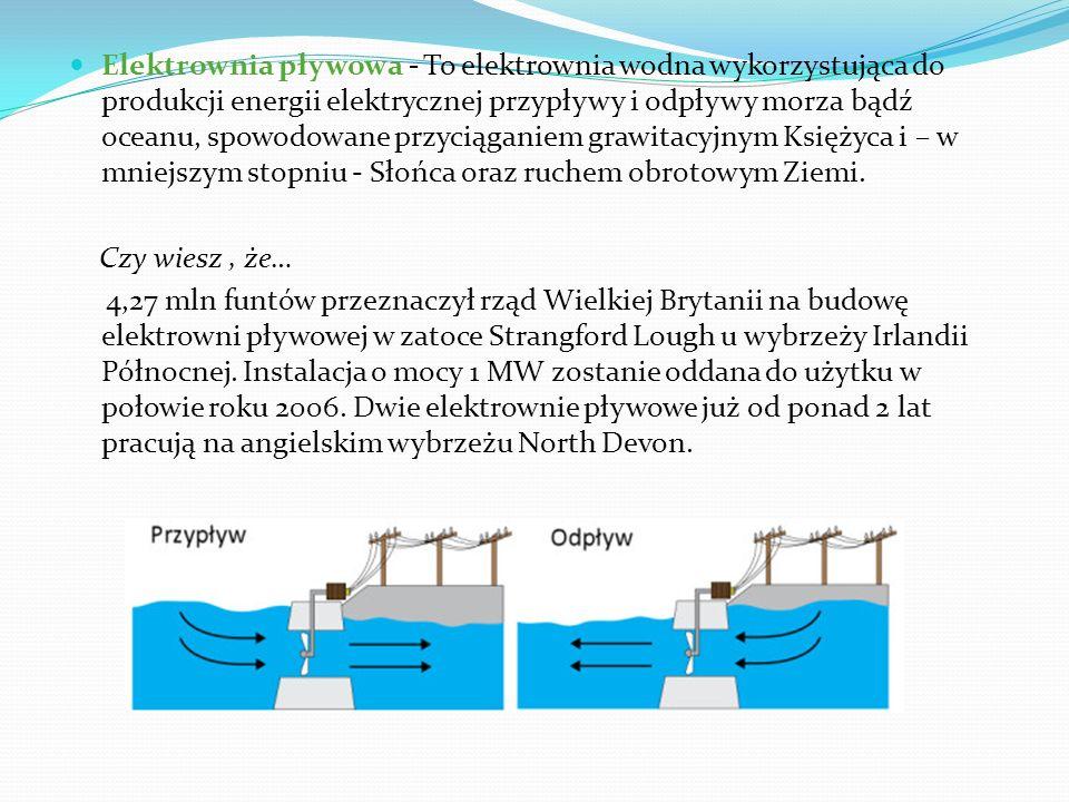 Elektrownia pływowa - To elektrownia wodna wykorzystująca do produkcji energii elektrycznej przypływy i odpływy morza bądź oceanu, spowodowane przyciąganiem grawitacyjnym Księżyca i – w mniejszym stopniu - Słońca oraz ruchem obrotowym Ziemi.