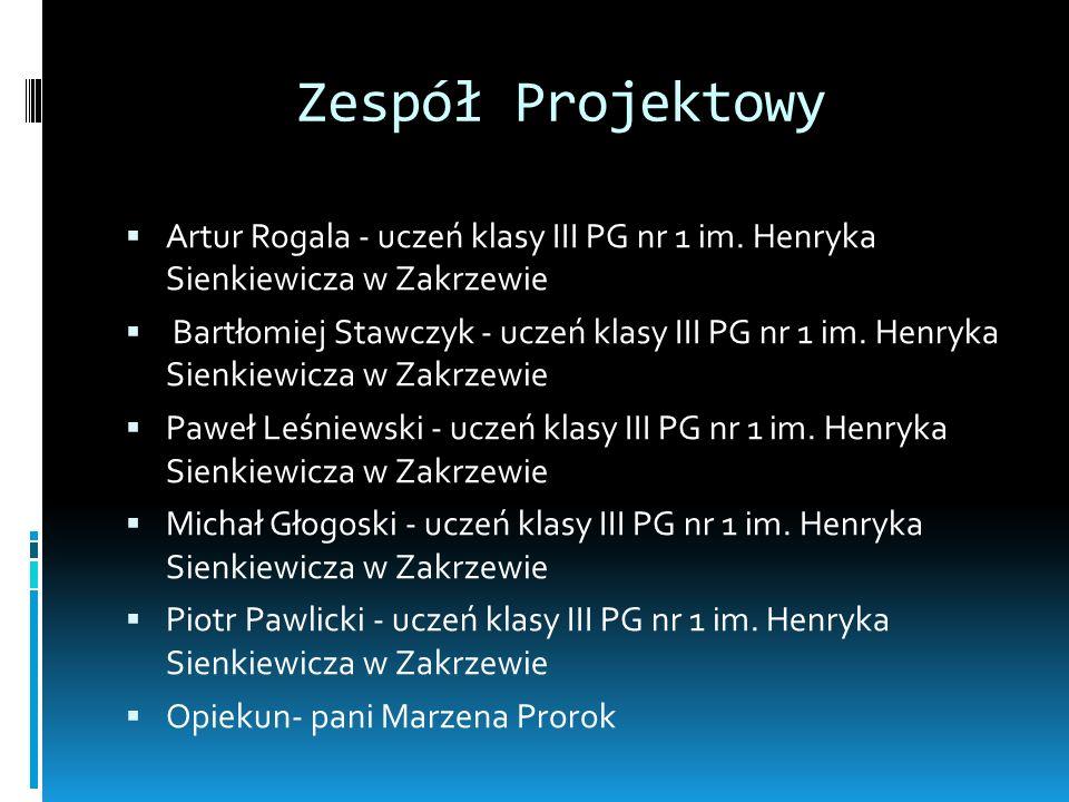 Zespół Projektowy Artur Rogala - uczeń klasy III PG nr 1 im. Henryka Sienkiewicza w Zakrzewie.