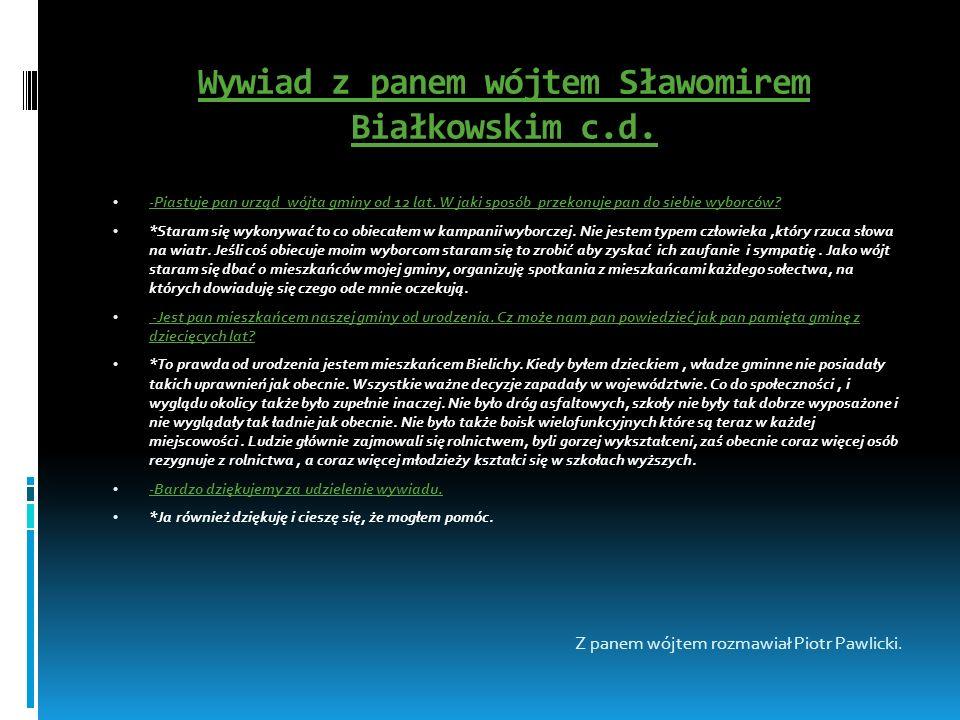 Wywiad z panem wójtem Sławomirem Białkowskim c.d.