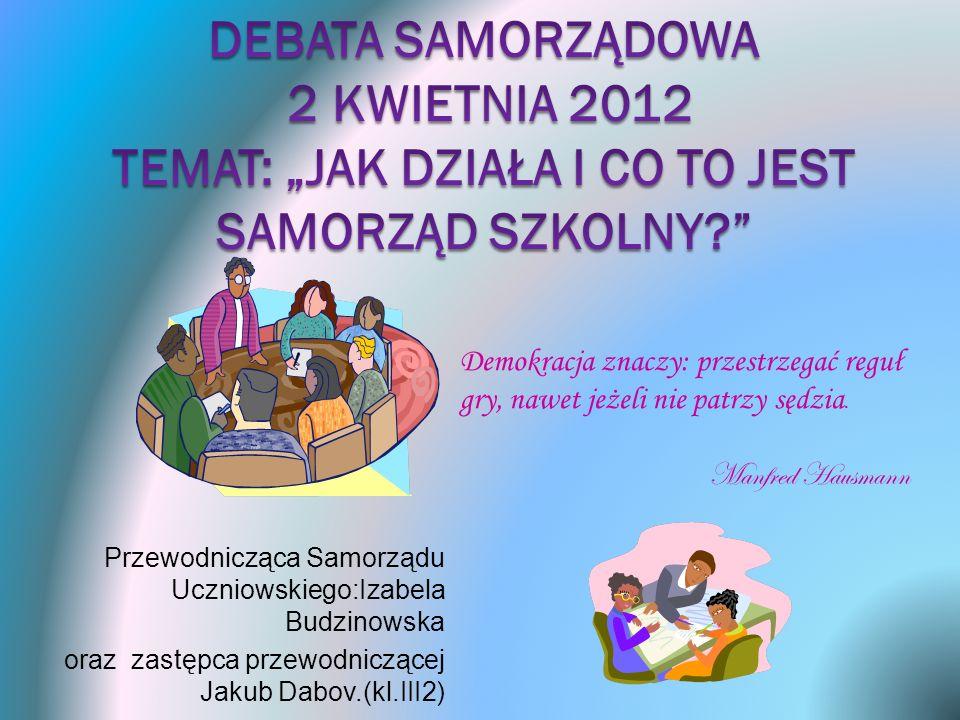 """Debata samorządowa 2 kwietnia 2012 Temat: """"JAK DZIAŁA I CO TO JEST SAMORZĄD SZKOLNY"""
