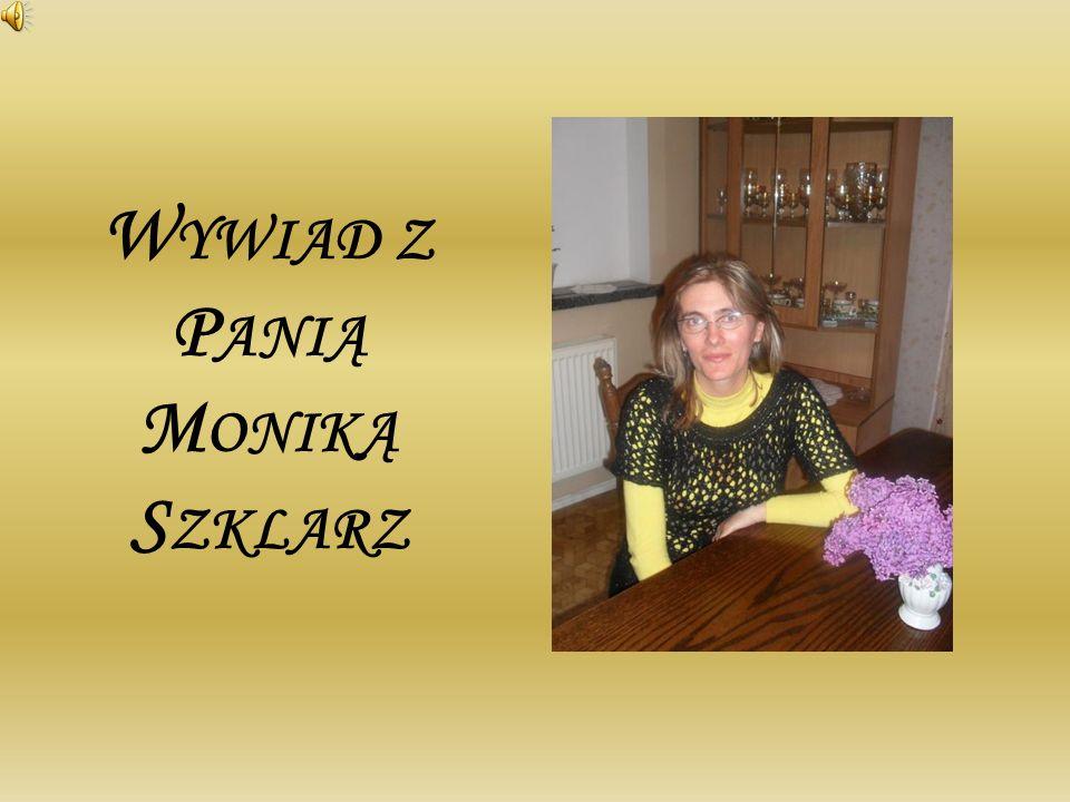 Wywiad z Panią Moniką Szklarz