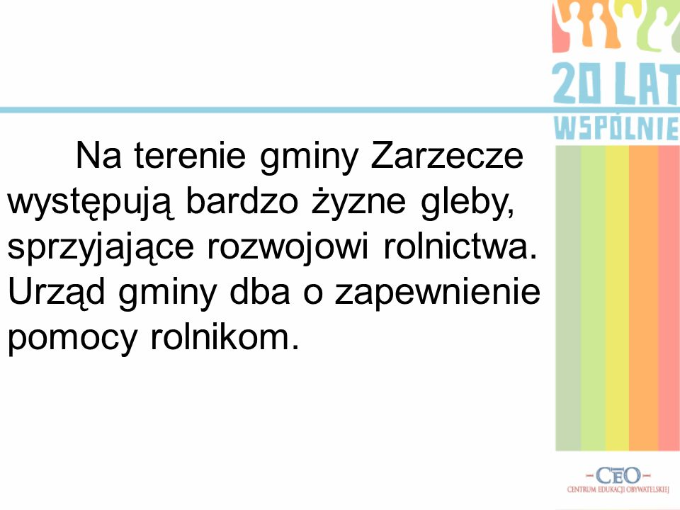 Na terenie gminy Zarzecze występują bardzo żyzne gleby, sprzyjające rozwojowi rolnictwa.