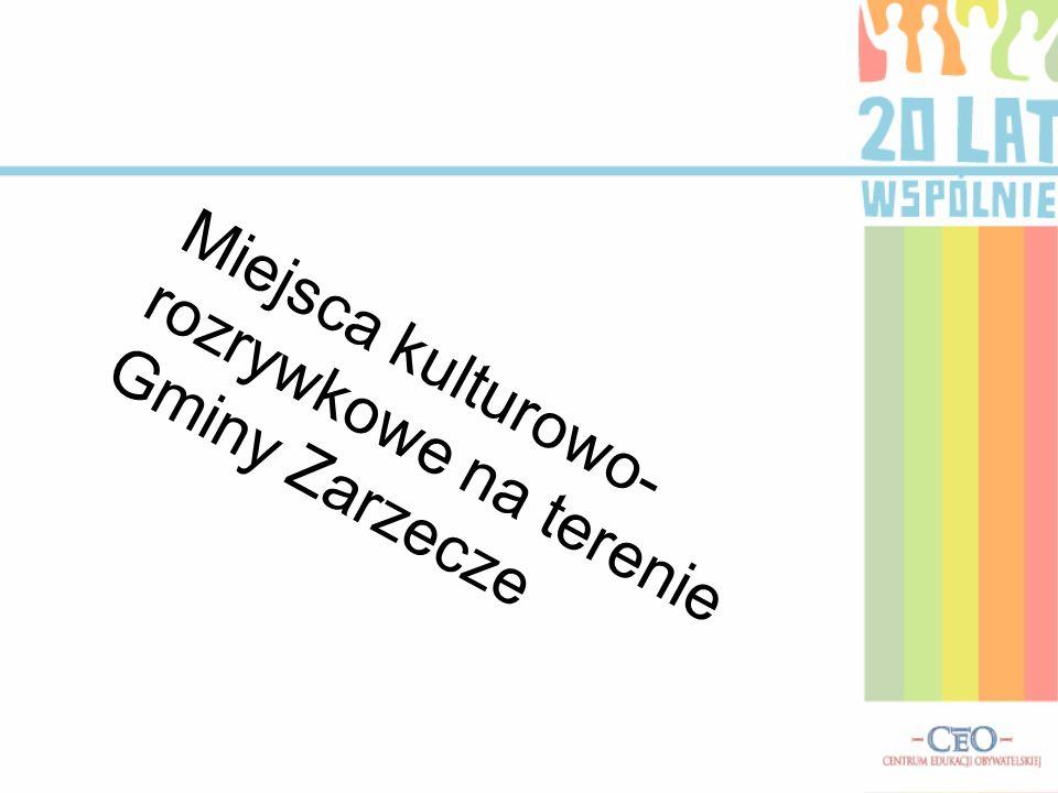 Miejsca kulturowo-rozrywkowe na terenie Gminy Zarzecze