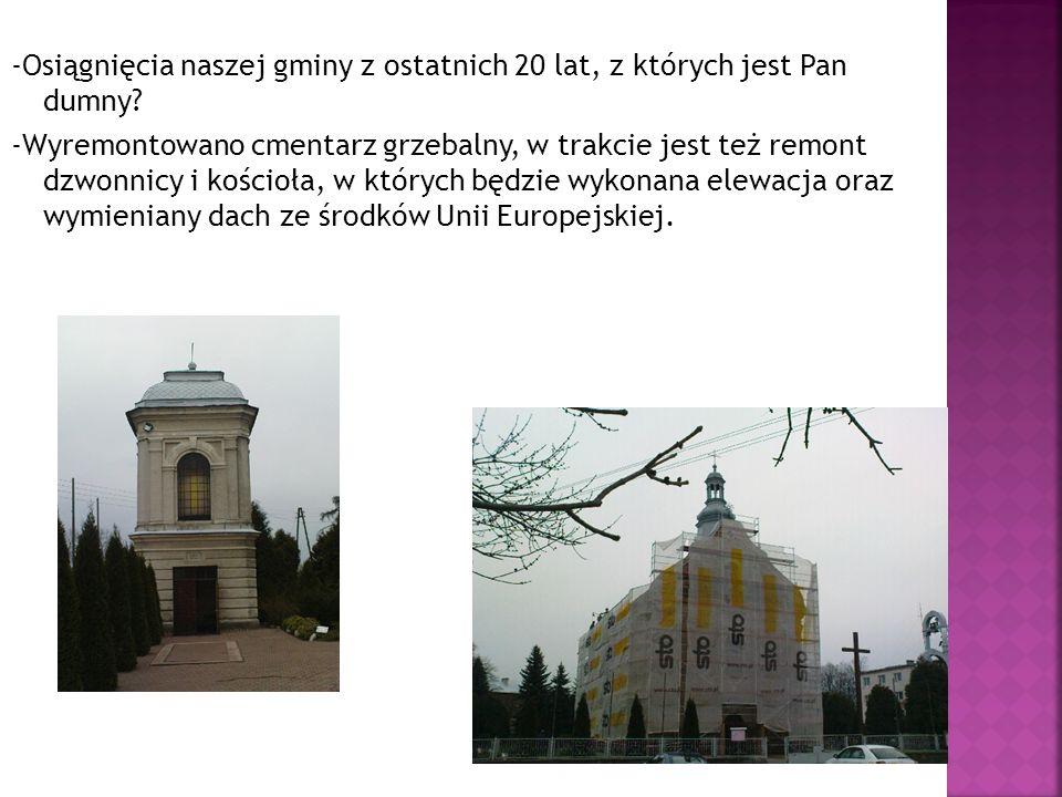 -Osiągnięcia naszej gminy z ostatnich 20 lat, z których jest Pan dumny