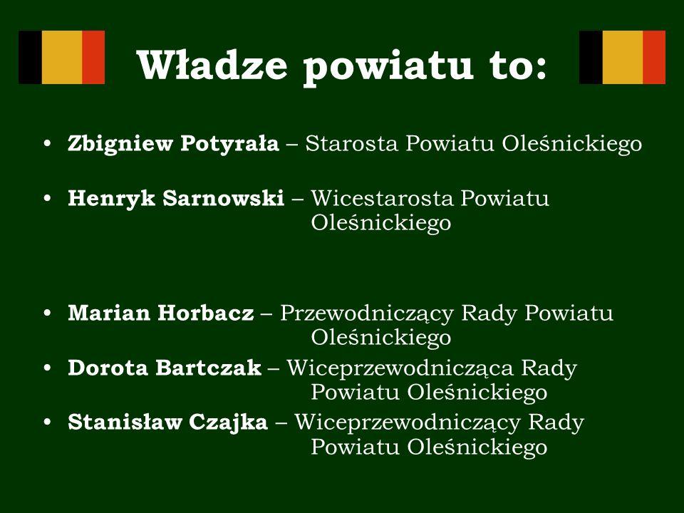 Władze powiatu to: Zbigniew Potyrała – Starosta Powiatu Oleśnickiego