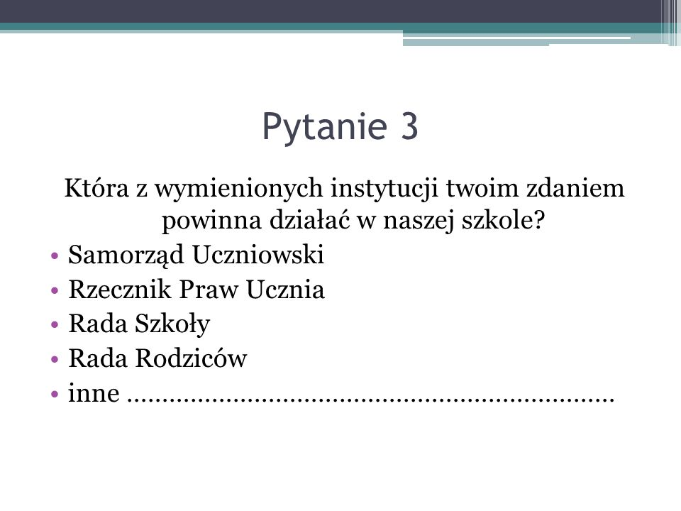 Pytanie 3 Która z wymienionych instytucji twoim zdaniem powinna działać w naszej szkole Samorząd Uczniowski.
