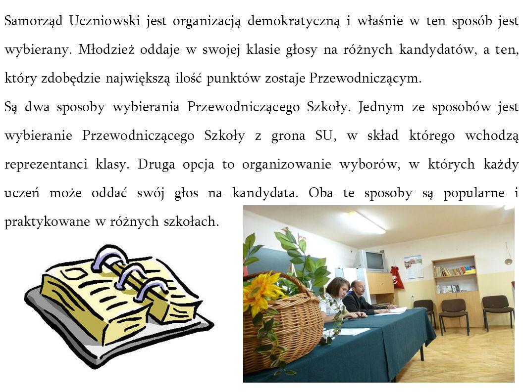 Samorząd Uczniowski jest organizacją demokratyczną i właśnie w ten sposób jest wybierany. Młodzież oddaje w swojej klasie głosy na różnych kandydatów, a ten, który zdobędzie największą ilość punktów zostaje Przewodniczącym.