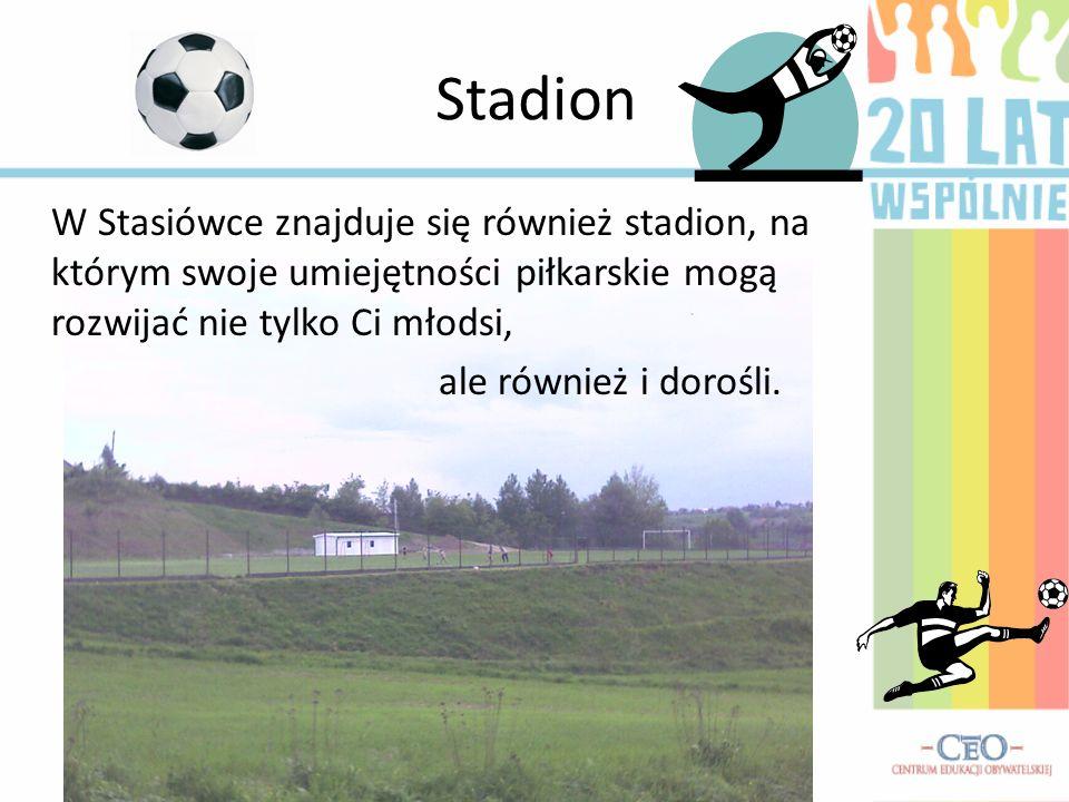 Stadion W Stasiówce znajduje się również stadion, na którym swoje umiejętności piłkarskie mogą rozwijać nie tylko Ci młodsi,
