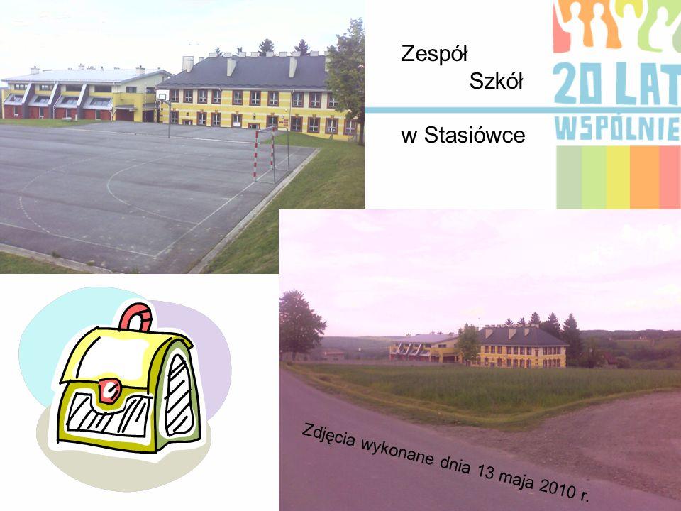 Zespół Szkół w Stasiówce Zdjęcia wykonane dnia 13 maja 2010 r.
