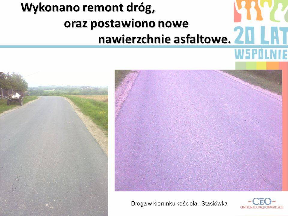 Wykonano remont dróg, oraz postawiono nowe nawierzchnie asfaltowe.