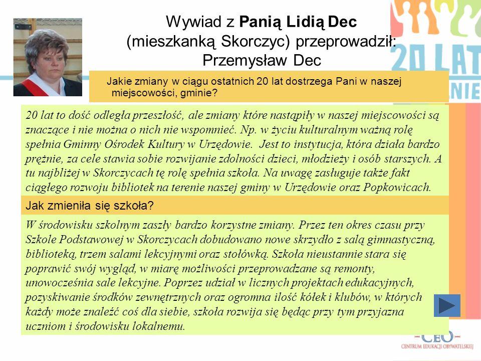 Wywiad z Panią Lidią Dec (mieszkanką Skorczyc) przeprowadził: Przemysław Dec