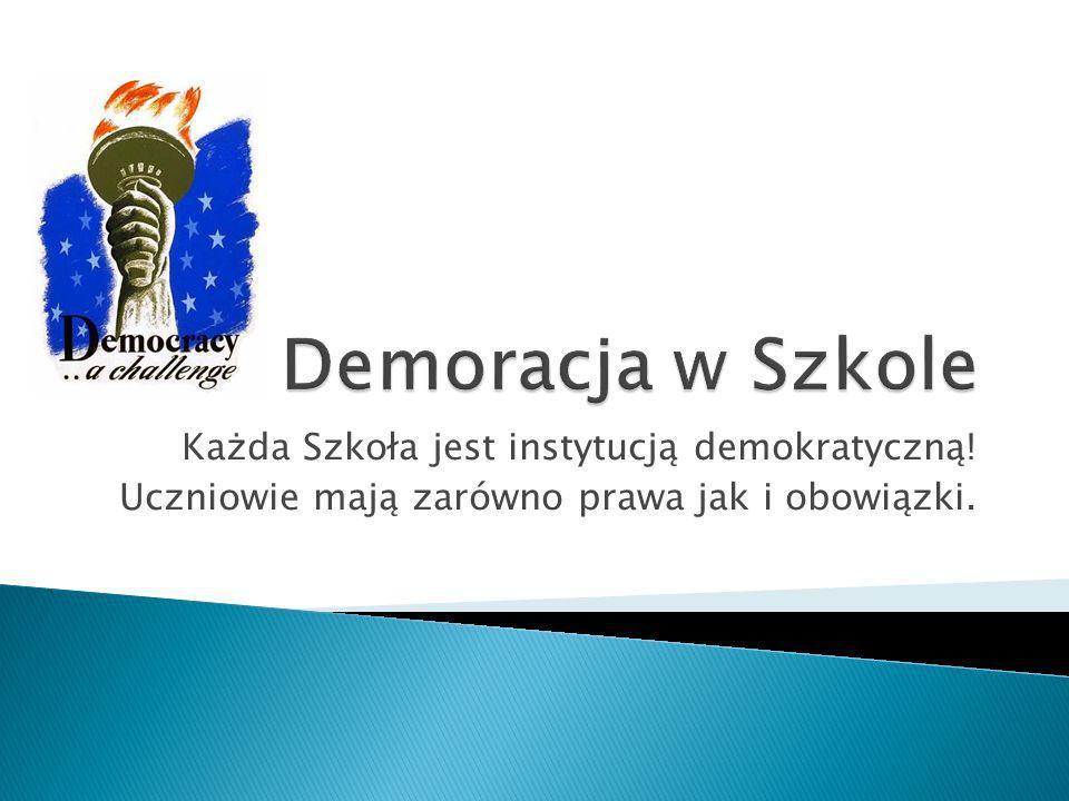 Demoracja w Szkole Każda Szkoła jest instytucją demokratyczną!
