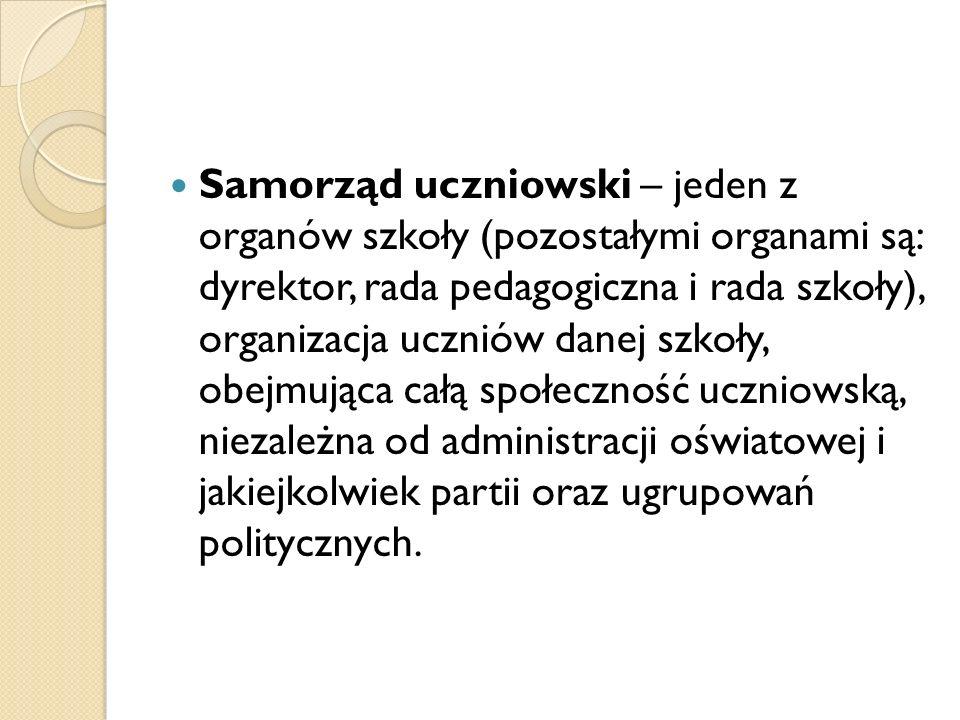 Samorząd uczniowski – jeden z organów szkoły (pozostałymi organami są: dyrektor, rada pedagogiczna i rada szkoły), organizacja uczniów danej szkoły, obejmująca całą społeczność uczniowską, niezależna od administracji oświatowej i jakiejkolwiek partii oraz ugrupowań politycznych.