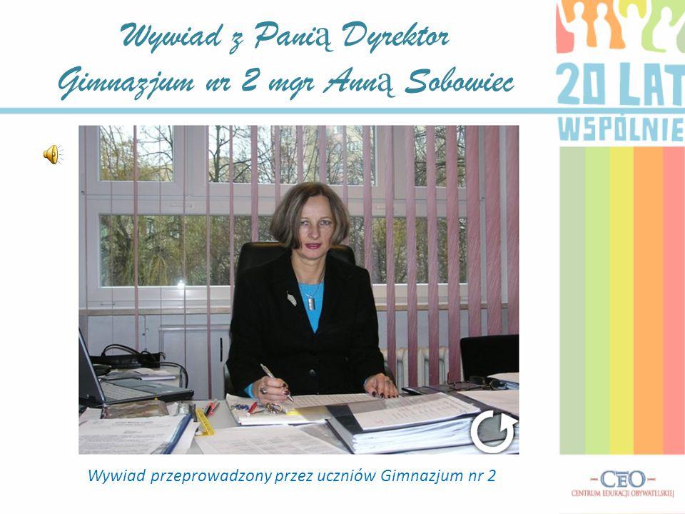 Wywiad z Panią Dyrektor Gimnazjum nr 2 mgr Anną Sobowiec