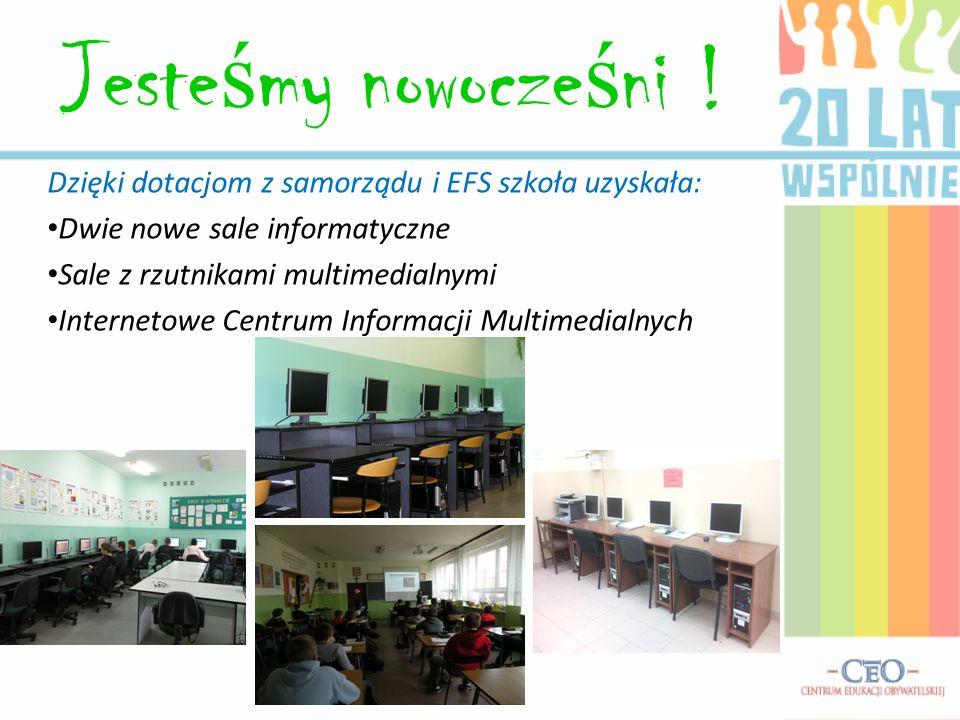 Jesteśmy nowocześni ! Dzięki dotacjom z samorządu i EFS szkoła uzyskała: Dwie nowe sale informatyczne.