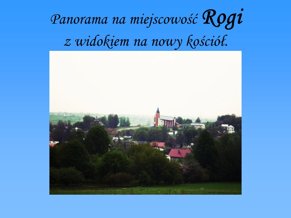 Panorama na miejscowość Rogi z widokiem na nowy kościół.