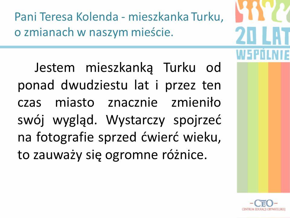 Pani Teresa Kolenda - mieszkanka Turku, o zmianach w naszym mieście.
