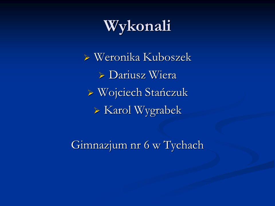 Wykonali Weronika Kuboszek Dariusz Wiera Wojciech Stańczuk