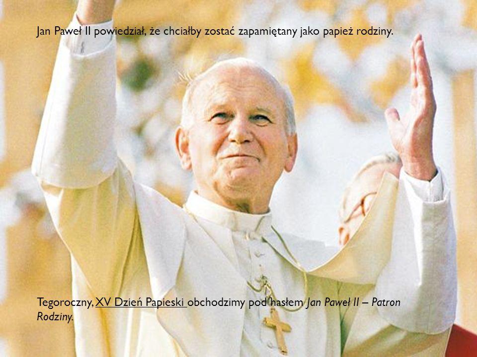 Jan Paweł II powiedział, że chciałby zostać zapamiętany jako papież rodziny.
