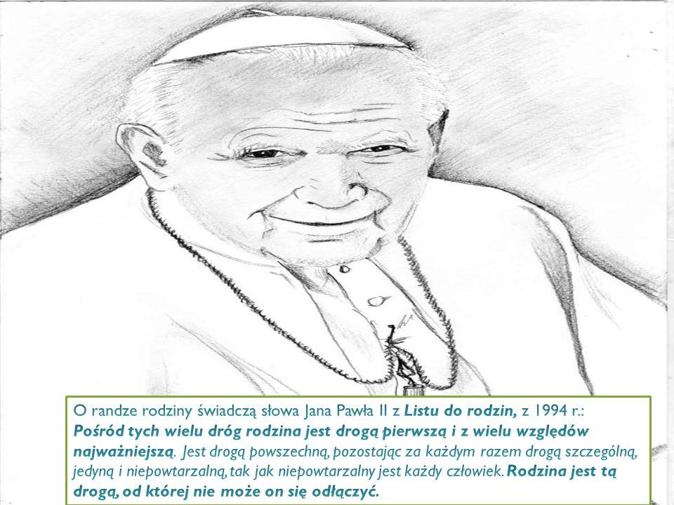 O randze rodziny świadczą słowa Jana Pawła II z Listu do rodzin, z 1994 r.:
