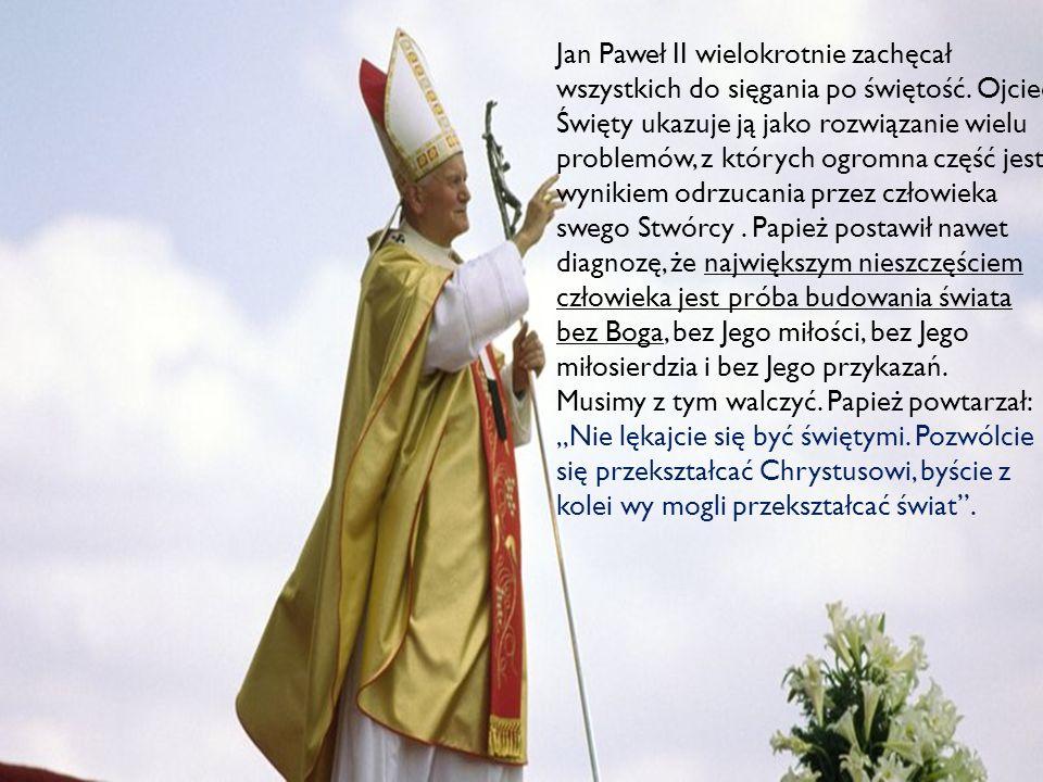 Jan Paweł II wielokrotnie zachęcał wszystkich do sięgania po świętość