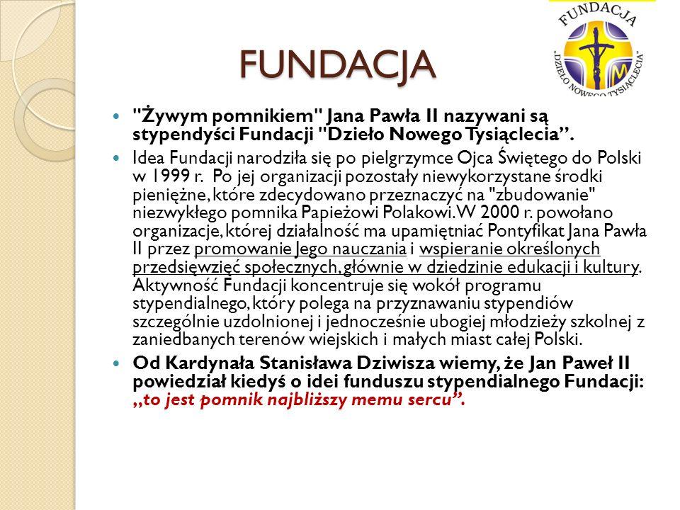 FUNDACJA Żywym pomnikiem Jana Pawła II nazywani są stypendyści Fundacji Dzieło Nowego Tysiąclecia .
