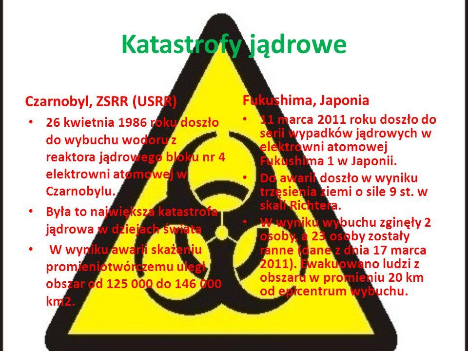 Katastrofy jądrowe Czarnobyl, ZSRR (USRR) Fukushima, Japonia