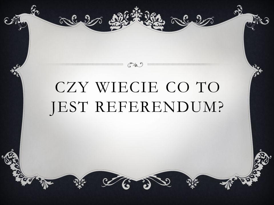Czy wiecie co to jest referendum