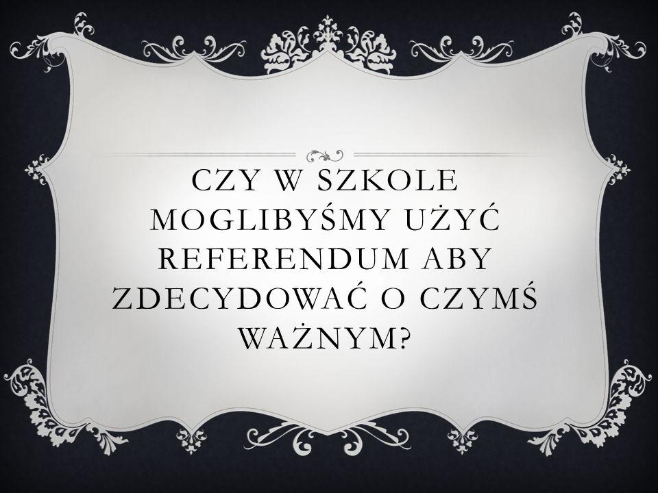Czy w szkole moglibyśmy użyć referendum aby zdecydować o czymś ważnym