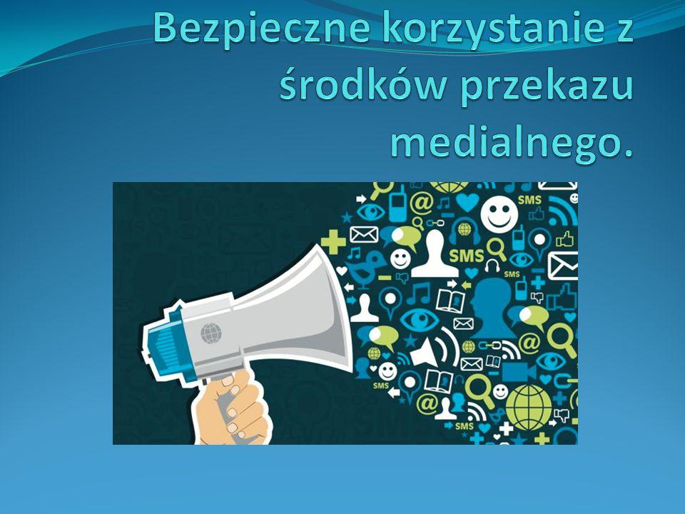 Bezpieczne korzystanie z środków przekazu medialnego.