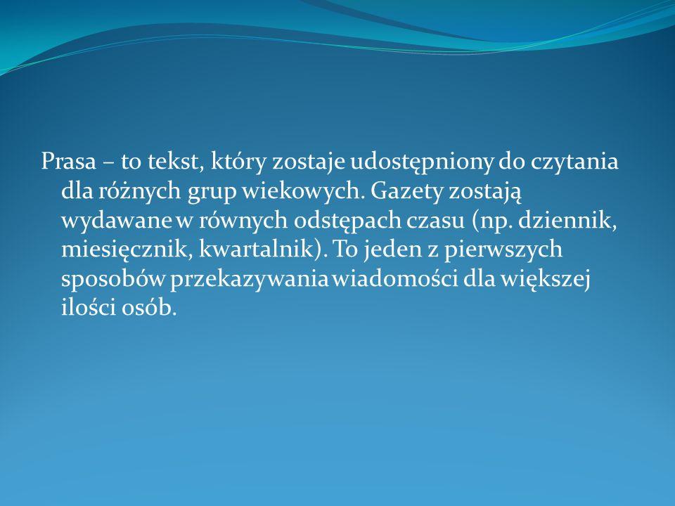 Prasa – to tekst, który zostaje udostępniony do czytania dla różnych grup wiekowych.