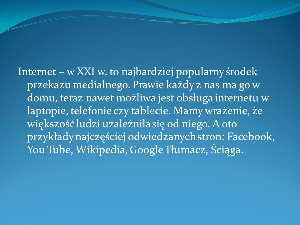 Internet – w XXI w. to najbardziej popularny środek przekazu medialnego.