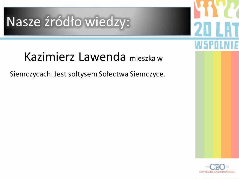 Nasze źródło wiedzy: Kazimierz Lawenda mieszka w Siemczycach. Jest sołtysem Sołectwa Siemczyce.