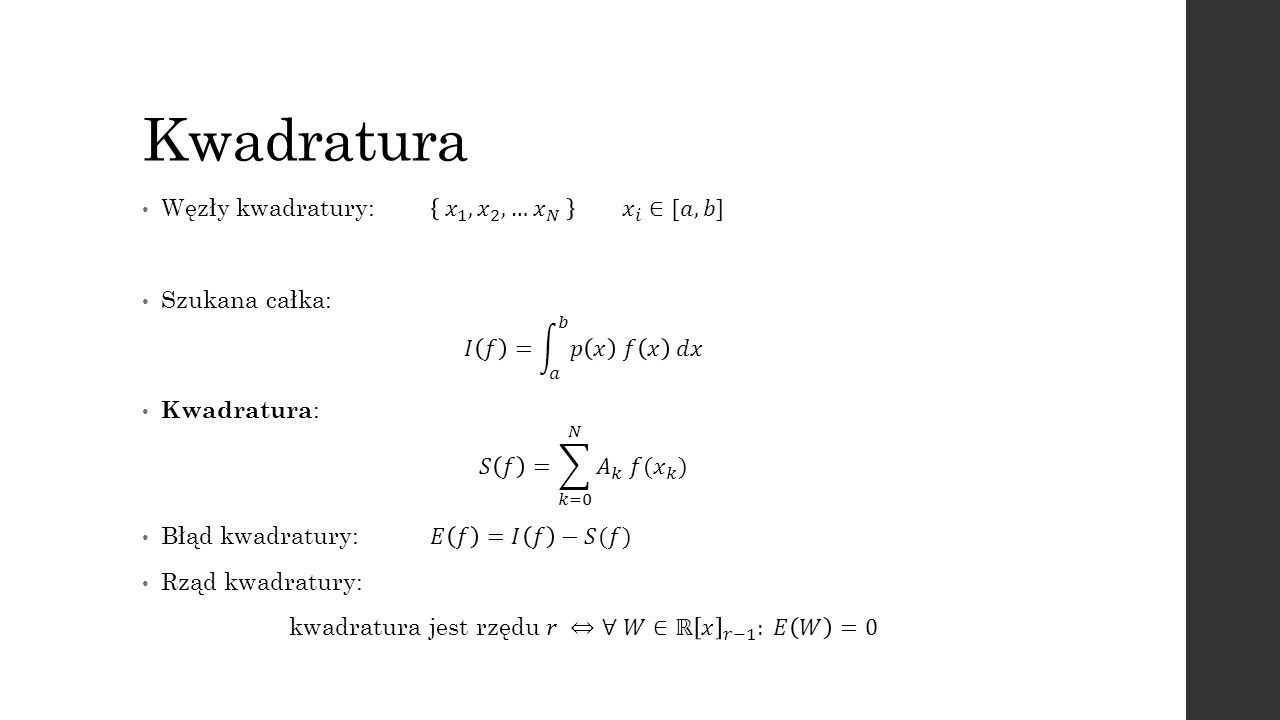 kwadratura jest rzędu 𝑟 ⇔∀ 𝑊∈ℝ 𝑥 𝑟−1 : 𝐸 𝑊 =0