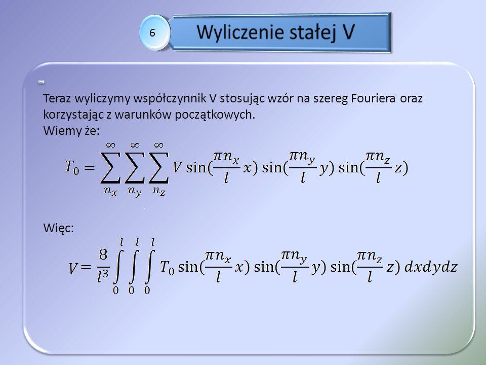 Wyliczenie stałej V 6. . Teraz wyliczymy współczynnik V stosując wzór na szereg Fouriera oraz korzystając z warunków początkowych.