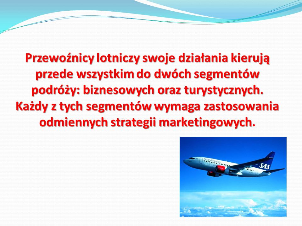 Przewoźnicy lotniczy swoje działania kierują przede wszystkim do dwóch segmentów podróży: biznesowych oraz turystycznych.