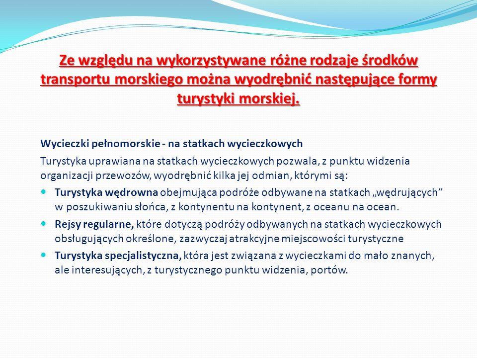 Ze względu na wykorzystywane różne rodzaje środków transportu morskiego można wyodrębnić następujące formy turystyki morskiej.