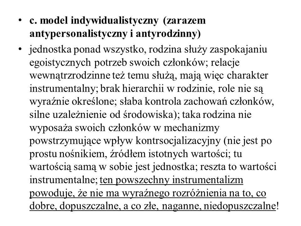 c. model indywidualistyczny (zarazem antypersonalistyczny i antyrodzinny)